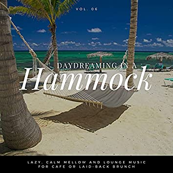 Daydreaming In A Hammock - Lazy, Calm Mellow And Lounge Music For Cafe Or Laid-back Brunch Vol.6