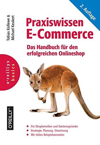 Praxiswissen E-Commerce: Das Handbuch für den erfolgreichen Onlineshop