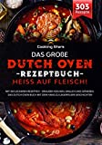 Das große Dutch Oven Rezeptbuch - Heiss auf Fleisch!: Mit 303 leckeren Rezepten - Draußen kochen, grillen und genießen. Das Dutch Oven Buch mit dem Hang zu Lagerfeuer Geschichten