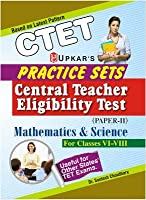 Practice Sets CTET (Paper-II) Mathematics & Science (for Classes VI-VIII): Classes 6 to 8