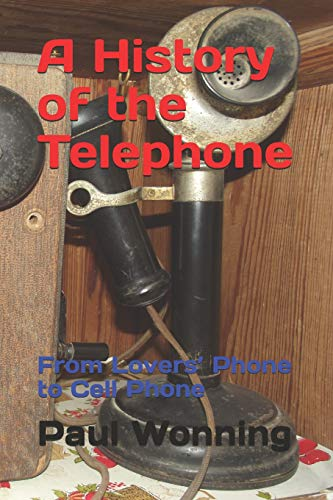 A History of the Telephone: From Lovers' Phone to Cell Phone