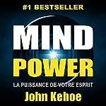 Mind Power: La Puissance de Votre Esprit [Mind Power: The Power of Your Spirit]