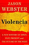 Violencia: A New History of Spain: Past, Present and the Future of the West (English Edition)