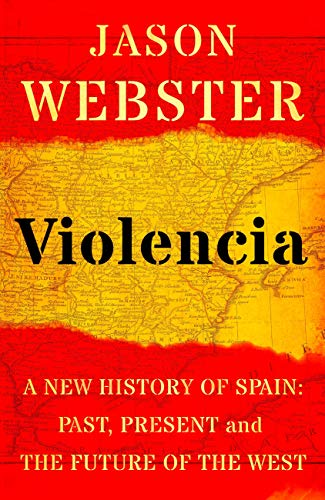 Violencia: A New History of Spain: Past, Present and the