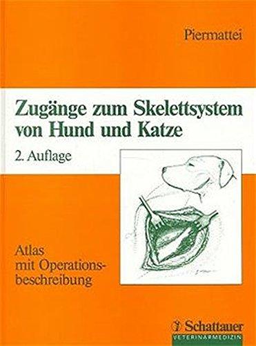 Zugänge zum Skelettsystem von Hund und Katze: Atlas mit Operationsbeschreibung