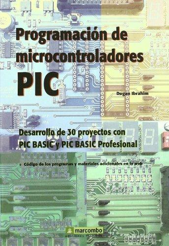 Programación de Microcontroladores PIC: Desarrollo de 30 proyectos con PIC Basic y PIC Basic Professional