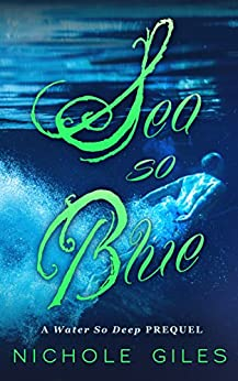 Sea So Blue: A Water So Deep Story by [Nichole Giles]