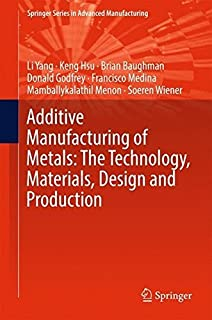 Additive Manufacturing of Metals: The Technology, Materials, Design and Production (Springer Series in Advanced Manufactur...
