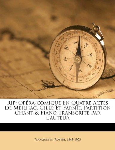 Rip; Opéra-Comique En Quatre Actes de Meilhac, Gille Et Farnie. Partition Chant & Piano Transcrite Par l'Auteur