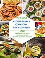 The Complete Mediterranean Diet for Beginners: 400 No-Fuss Recipes. From Breakfast to Dinner. The optimal diet that burn fat, promotes longevity, and prevents chronic disease.