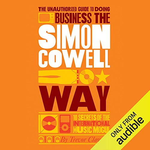 The Unauthorized Guide to Doing Business the Simon Cowell Way                   By:                                                                                                                                 Trevor Clawson                               Narrated by:                                                                                                                                 Tim Bentinck                      Length: 5 hrs and 19 mins     3 ratings     Overall 2.7
