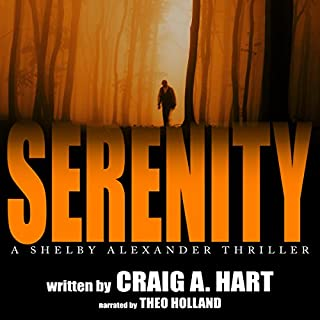 Serenity     The Shelby Alexander Thriller Series, Book 1              By:                                                                                                                                 Craig A. Hart                               Narrated by:                                                                                                                                 Theo Holland                      Length: 4 hrs and 9 mins     Not rated yet     Overall 0.0