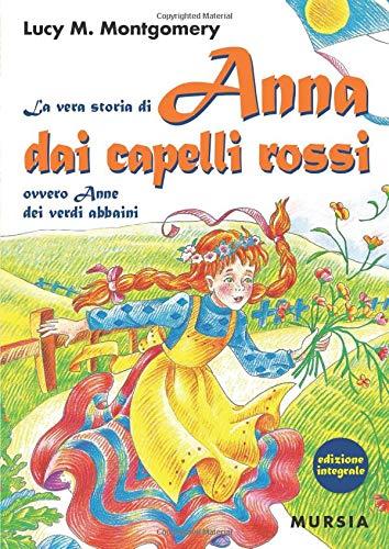 La vera storia di Anna dai capelli rossi, ovvero Anne dei verdi abbaini: Edizione integrale