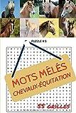 Mots Mêlés  Chevaux-Équitation - 55 grilles: 55 grilles de mots cachés pour les amoureux des chevaux et de l'équitation|  Avec solutions en fin de livre | 66 pages | 6x9 po (env. 15x23cm)