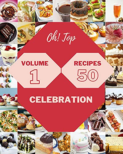 Oh! Top 50 Celebration Recipes Volume 1: Greatest Celebration Cookbook of All Time (English Edition)