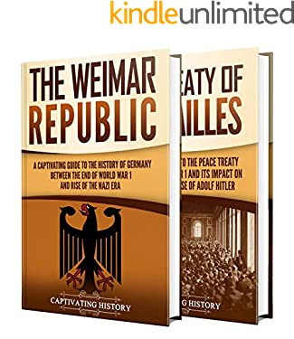 Weimar Republic: A Captivating Guide to German History between 1919 to 1933 and the Treaty of Versailles