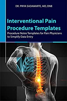 Interventional Pain Procedure Templates: Procedure Notes Templates for Pain Physicians to Simplify Data Entry by [Priya Sadawarte]