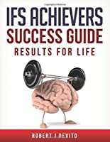 IFS Achievers Success Guide: Results for Life