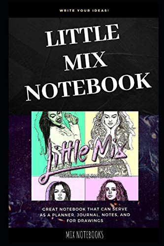 Little Mix Notebook: Great Notebook for School or as a Diary, Lined With More than 100 Pages. Notebook that can serve as a Planner, Journal, Notes and for Drawings. (Little Mix Notebooks)