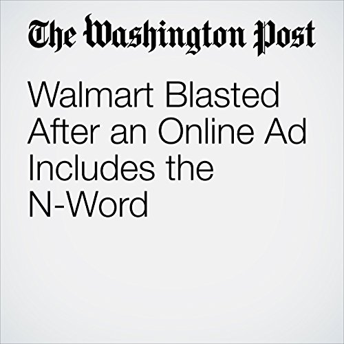 Walmart Blasted After an Online Ad Includes the N-Word copertina