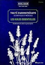 Traité d'aromathérapie scientifique et médicale - Les huiles essentielles de Michel Faucon