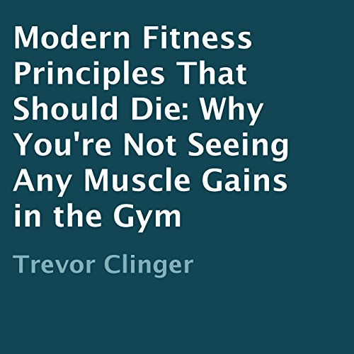 Modern Fitness Principles That Should Die audiobook cover art