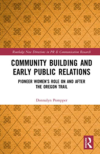 Community Building and Early Public Relations: Pioneer Women's Role on and after the Oregon Trail (Routledge New Directions in PR & Communication Research) (English Edition)