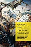 Otto Dix and the First World War: Grotesque Humor, Camaraderie and Remembrance (German Visual Culture Book 6) (English Edition)