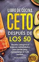Libro de cocina ceto después de los 50: Recetas cetogénicas bajas en carbohidratos para perder peso rápidamente sin sufrir hambre
