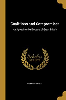 Coalitions and Compromises: An Appeal to the Electors of Great Britain