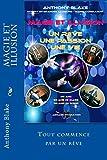 Magie et Illusion - Anthony Blake - Un Rêve - Une Passion - Une Vie: 60 ans - 50 ans de magie - 40 ans de Scène
