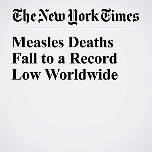 Measles Deaths Fall to a Record Low Worldwide copertina