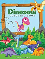 Dinosaur Coloring Book for Kids: Wonderful Dinosaur Illustrations, Creative Coloring Images, Fantastic Dinosaur Coloring Pages Prefect for Kids Ages 4-8 & Preschoolers with Dinosaur Facts & Tips
