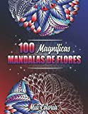 100 Magnificas Mandalas de Flores - Libro de Colorear: Con estampados de Flores, Mandalas y diversas Decoraciones