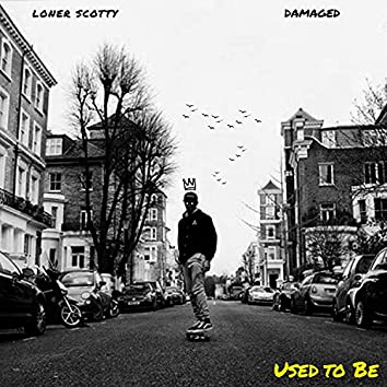 Used To Be (feat. Damaged)
