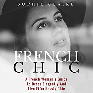 French Chic: A French Woman's Guide to Dress Elegantly and Live Effortlessly Chic audiobook cover art