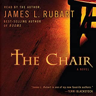 The Chair     A Novel              By:                                                                                                                                 James L Rubart                               Narrated by:                                                                                                                                 James L Rubart                      Length: 10 hrs and 14 mins     199 ratings     Overall 4.5
