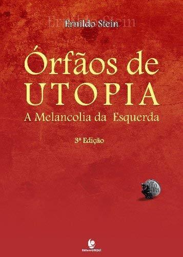 Órfãos de Utopia: a Melancolia da Esquerda