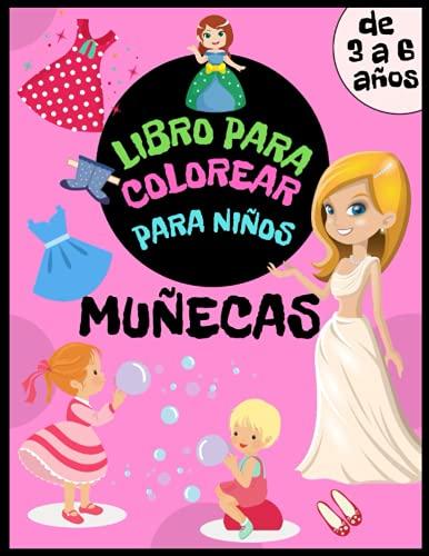 Libro para colorear muñecas para niños de 3 a 6 años: Princesas, vestidos, muñecas, ropa y mucho más para que las niñas garabateen y coloreen. Libro de actividades para niñas.