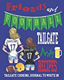 Friends and Football Tailgate Party Recipes   Tailgate Cooking Journal to Write In: Blank Recipe Book   Recipe Book to Write In   Blank Cookbook   Tailgating Recipe Book