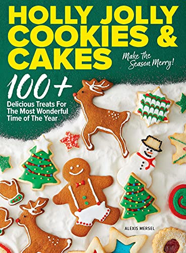 Holly Jolly Cookies & Cakes: 100+ Delicious Treats for the Most Wonderful Time of the Year