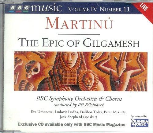 Martinu - The Epic of Gilgamesh [Audio CD] Bohuslav Martinu; BBC Symphony Orchestra and Chorus and Jiri Belohlavek