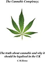 The Cannabis Conspiracy: The truth about cannabis and why it should be legalized in the UK