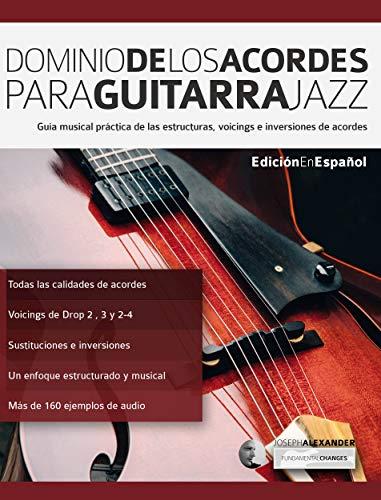 Dominio de los acordes para guitarra jazz: Guía musical práctica de las estructuras, voicings e inversiones de acordes (acordes en guitarra nº 2)