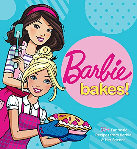 Barbie Bakes!: 50+ Fantastic Recipes from Barbie & Her Friends