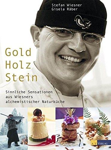 Gold Holz Stein: Sinnliche Sensationen aus Wiesners alchemistischer Naturküche