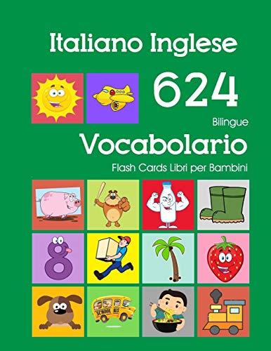 Italiano Inglese 624 Bilingue Vocabolario Flash Cards Libri per Bambini: Italian English dizionario flashcards elementerre bambino