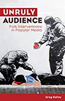 Unruly Audience: Folk Interventions in Popular Media