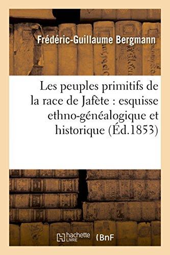 Les peuples primitifs de la race de Jafète : esquisse ethno-généalogique et historique PDF Books