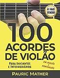 100 Acordes De Violão: Para Iniciantes e Intermediários (Portuguese Edition)
